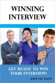 Winning Interview: Get Ready to Win Your Interview! - John Lee Tozzi