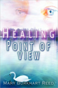 Healing Point of View - Mary Burkhart Reed