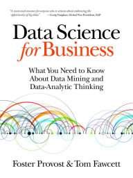 Data Science for Business: What You Need to Know about Data Mining and Data-Analytic Thinking - Foster Provost