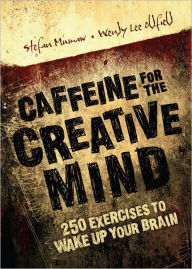 Caffeine for the Creative Mind: 250 Exercises to Wake Up Your Brain (PagePerfect NOOK Book) - Stefan Mumaw