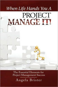 When Life Hands You A Project, Manage It! - Angela Brister