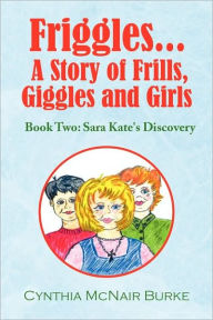 Friggles... A Story Of Frills, Giggles And Girls - Cynthia Mcnair Burke