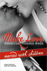 Make Love Whenever Possible When Married With Children - Leslie Kaplan And Peg Melnik