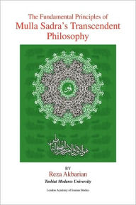The Fundamental Principles Of Mulla Sadra's Transcendent Philosophy - Reza Akbarian