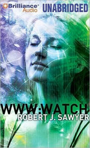 WWW: Watch (WWW Trilogy Series #2) - Robert J. Sawyer