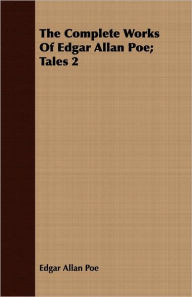 The Complete Works Of Edgar Allan Poe; Tales 2 - Edgar Allan Poe