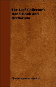 The Leaf-Collector's Hand-Book and Herbarium - Charles Stedman Newhall