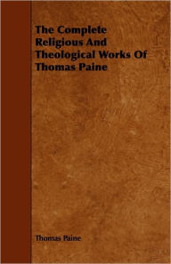 The Complete Religious and Theological Works of Thomas Paine - Thomas Paine
