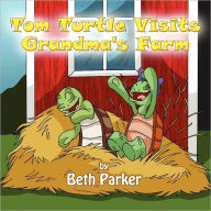 Tom Turtle Visits Grandma's Farm - Beth Parker