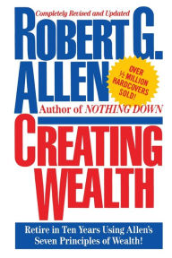 Creating Wealth: Retire in Ten Years Using Allen's Seven Principles - Robert G. Allen