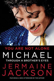 You Are Not Alone: Michael: Through a Brother's Eyes - Jermaine Jackson