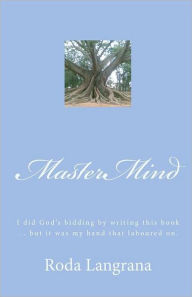 MasterMind: I did God's bidding by writing this book... but it was my hand that laboured on. - Roda Langrana