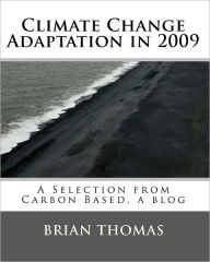 Climate Change Adaptation In 2009: A Selection from Carbon Based, a blog by Brian Thomas - Brian Thomas