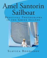 Amel Santorin Sailboat: Beautiful Photographs in the Greek Islands - Slavica Bogdanov