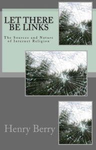 Let There Be Links: The Sources and Nature of Internet Religion - Henry Berry