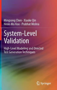 System-Level Validation: High-Level Modeling and Directed Test Generation Techniques - Mingsong Chen
