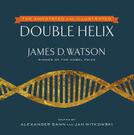 The Annotated and Illustrated Double Helix - James D. Watson