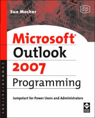 Microsoft Outlook 2007 Programming: Jumpstart for Power Users and Administrators - Sue Mosher