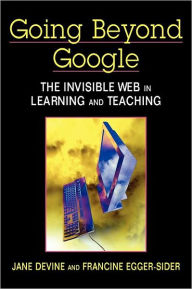 Going Beyond Google : The Invisible Web in Learning and Teaching - Jane Devine