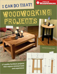 I Can Do That! Woodworking Projects: 17 quality furniture projects that require minimal tools and experience - David Thiel
