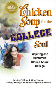 Chicken Soup for the College Soul: Inspiring and Humorous Stories about College - Jack Canfield