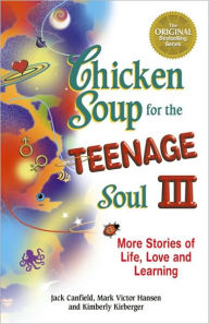 Chicken Soup for the Teenage Soul III: More Stories of Life, Love and Learning - Jack Canfield