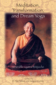 Meditation, Transformation, and Dream Yoga - Gyatrul Rinpoche