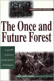 The Once and Future Forest: A Guide to Forest Restoration Strategies - Leslie Sauer