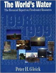 The World's Water 1998-1999: The Biennial Report on Freshwater Resources - Peter H. Gleick