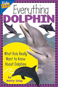 Everything Dolphin: What Kids Really Want to Know About Dolphins (Kids' FAQs) - Marty Crisp