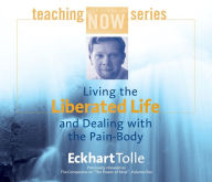 Living the Liberated Life and Dealing with the Pain Body - Eckhart Tolle