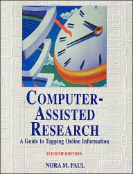 Computer Assisted Research: A Guide to Tapping Online Information - Nora Paul