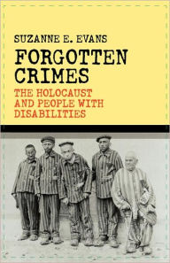 Forgotten Crimes: The Holocaust and People with Disabilities - Susanne E. Evans