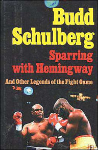 Sparring with Hemingway: And Other Legends of the Fight Game - Budd Schulberg