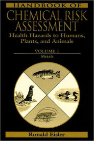 Handbook of Chemical Risk Assessment: Health Hazards for Humans, Plants, and Animals - Ronald Eisler