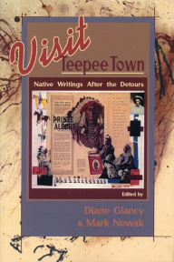 Visit Teepee Town: Native Writings After the Detours - Diane Glancy