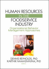 Human Resources in the Foodservice Industry: Organizational Behavior Management Approaches - Dennis Reynolds
