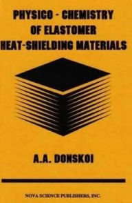 Physico-Chemistry of Elastomer Heat-Shielding Materials - A. A. Donskoi