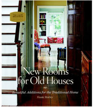New Rooms for Old Houses: Beautiful Additions for the Traditional Home - Frank Shirley