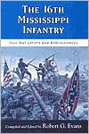 The Sixteenth Mississippi Infantry: Civil War Letters and Reminiscences - Robert G. Evans