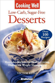 Cooking Well: Low-Carb Sugar-Free Desserts: Over 100 Recipes for Healthy Living, Diabetes, and Weight Management - Victor Kline