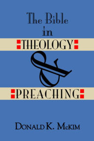 The Bible in Theology and Preaching - Donald K. McKim