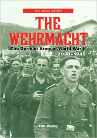 The Wehrmacht: The German Army in World War II, 1939-1945 - Tim Ripley