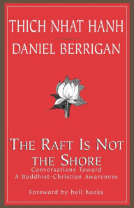 The Raft Is Not the Shore: Conversations Toward a Buddhist-Christian Awareness - Thich Nhat Hanh