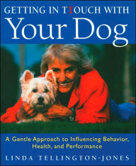 Getting in TTouch with Your Dog: A Gentle Approach to Influencing Behavior, Health, and Performance - Linda Tellington-Jones