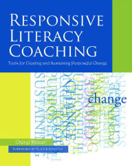 Responsive Literacy Coaching: Tools for Creating and Sustaining Purposeful Change - Cheryl Dozier