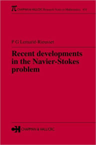 Recent developments in the Navier-Stokes problem - Pierre Gilles Lemarie-Rieusset