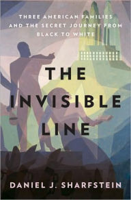 The Invisible Line: Three American Families and the Secret Journey from Black to White - Daniel J. Sharfstein