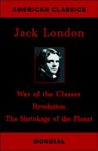 War Of The Classes. Revolution. The Shrinkage Of The Planet. - Jack London