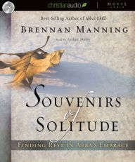 Souvenirs of Solitude: Finding Rest in Abba's Embrace - Brennan Manning